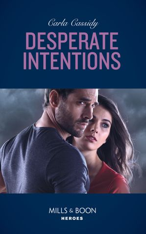 Desperate Intentions (Mills & Boon Heroes) eBook  by Carla Cassidy