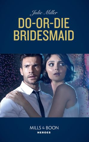 Do-Or-Die Bridesmaid (Mills & Boon Heroes) eBook  by Julie Miller