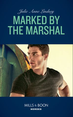 Marked By The Marshal (Mills & Boon Heroes) eBook  by Julie Anne Lindsey