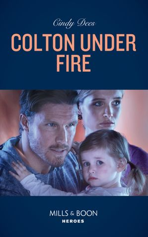 Colton Under Fire (Mills & Boon Heroes) (The Coltons of Roaring Springs, Book 2) eBook  by Cindy Dees