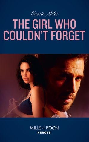 The Girl Who Couldn't Forget (Mills & Boon Heroes) eBook  by Cassie Miles