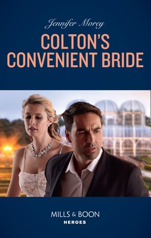 Colton's Convenient Bride (Mills & Boon Heroes) (The Coltons of Roaring Springs, Book 3) eBook  by Jennifer Morey
