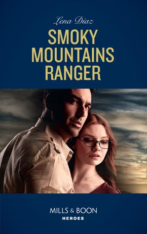Smoky Mountains Ranger (Mills & Boon Heroes) (The Mighty McKenzies, Book 1) eBook  by