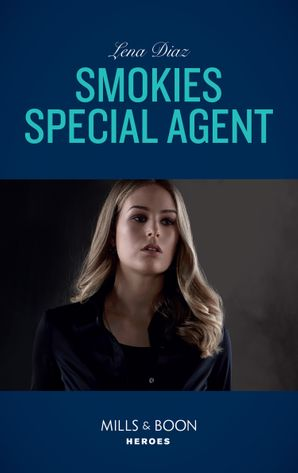 Smokies Special Agent (Mills & Boon Heroes) (The Mighty McKenzies, Book 2) eBook  by Lena Diaz