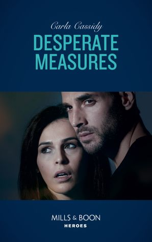 Desperate Measures (Mills & Boon Heroes) eBook  by Carla Cassidy