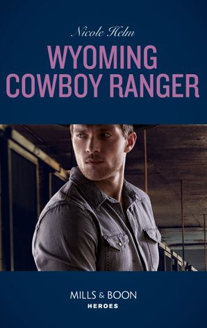 Wyoming Cowboy Ranger (Mills & Boon Heroes) (Carsons & Delaneys: Battle Tested, Book 3) eBook  by Nicole Helm