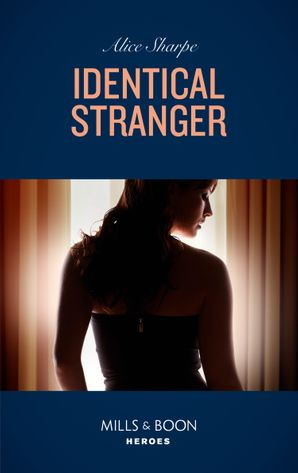 Identical Stranger (Mills & Boon Heroes) eBook  by Alice Sharpe