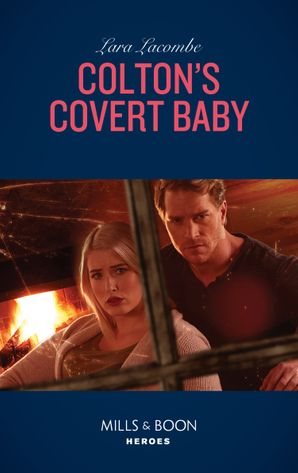 Colton's Covert Baby (Mills & Boon Heroes) (The Coltons of Roaring Springs, Book 6)