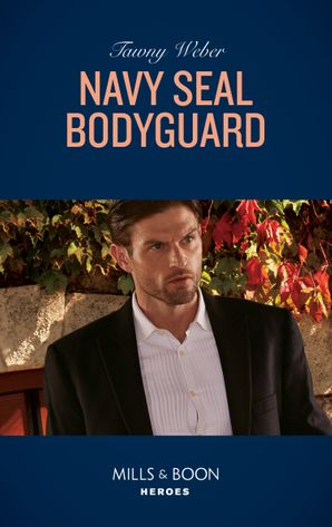 navy-seal-bodyguard-mills-and-boon-heroes-aegis-security-book-2