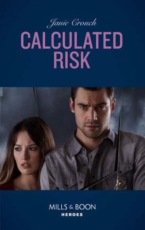 Calculated Risk (Mills & Boon Heroes) (The Risk Series: A Bree and Tanner Thriller, Book 1) eBook  by Janie Crouch