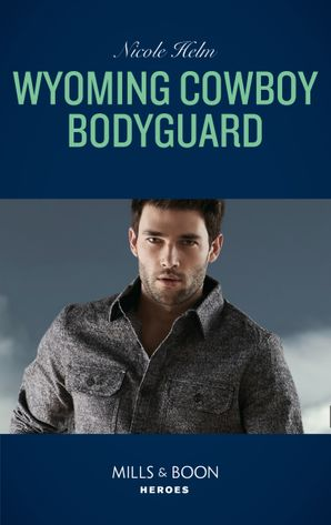 Wyoming Cowboy Bodyguard (Mills & Boon Heroes) (Carsons & Delaneys: Battle Tested, Book 4)