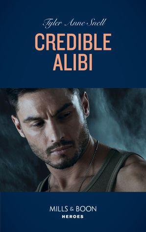 Credible Alibi (Mills & Boon Heroes) (Winding Road Redemption, Book 2)