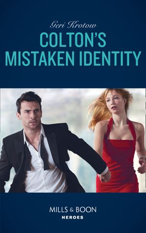Colton's Mistaken Identity (Mills & Boon Heroes) (The Coltons of Roaring Springs, Book 7)