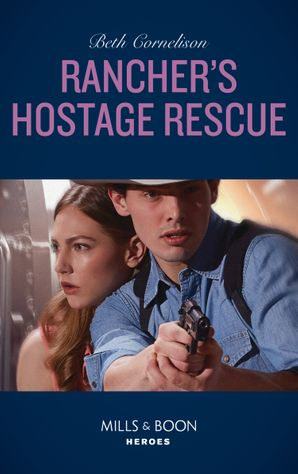 Rancher's Hostage Rescue (Mills & Boon Heroes) (To Serve and Seduce, Book 3)