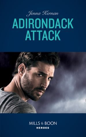 Adirondack Attack (Mills & Boon Heroes) (Protectors at Heart, Book 2) eBook  by Jenna Kernan