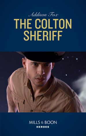 The Colton Sheriff (Mills & Boon Heroes) (The Coltons of Roaring Springs, Book 8) eBook  by Addison Fox
