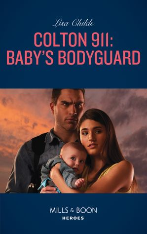 Colton 911: Baby's Bodyguard (Mills & Boon Heroes) (Colton Search and Rescue, Book 2) eBook  by Lisa Childs