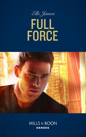 Full Force (Mills & Boon Heroes) (Declan's Defenders, Book 3) eBook  by Elle James