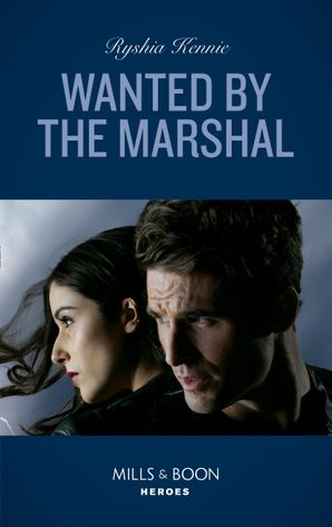 Wanted By The Marshal (Mills & Boon Heroes) (American Armor, Book 1) eBook  by Ryshia Kennie