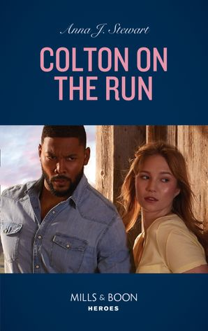 Colton On The Run (Mills & Boon Heroes) (The Coltons of Roaring Springs, Book 9) eBook  by Anna J. Stewart
