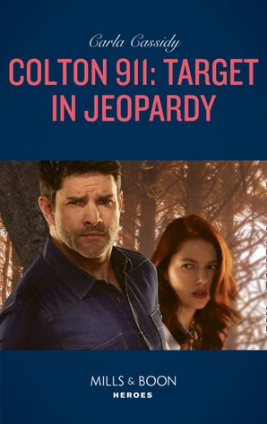 Colton 911: Target In Jeopardy (Mills & Boon Heroes) (Colton 911, Book 3) eBook  by Carla Cassidy