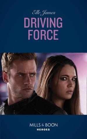 Driving Force (Mills & Boon Heroes) (Declan's Defenders, Book 4)