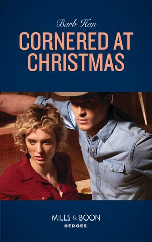 Cornered At Christmas (Mills & Boon Heroes) (Rushing Creek Crime Spree, Book 1) eBook  by Barb Han