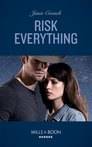 Risk Everything (Mills & Boon Heroes) (The Risk Series: A Bree and Tanner Thriller, Book 4) eBook  by Janie Crouch