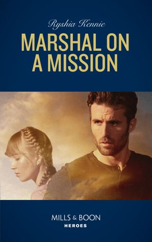 Marshal On A Mission (Mills & Boon Heroes) (American Armor, Book 2) eBook  by Ryshia Kennie