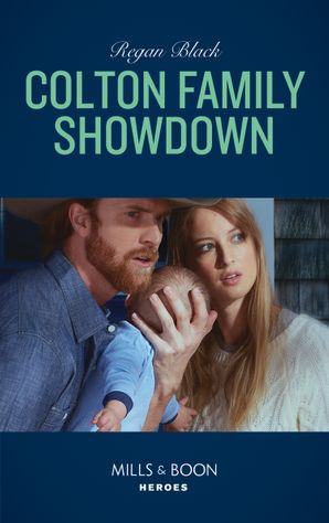 Colton Family Showdown (Mills & Boon Heroes) (The Coltons of Roaring Springs, Book 10) eBook  by Regan Black