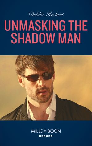 Unmasking The Shadow Man (Mills & Boon Heroes) (The Coltons of Roaring Springs, Book 10) eBook  by Debbie Herbert