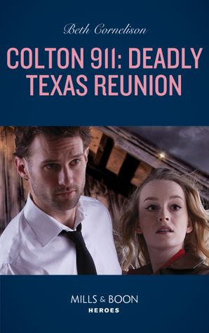 Colton 911: Deadly Texas Reunion (Mills & Boon Heroes) (Colton 911, Book 4) eBook  by Beth Cornelison