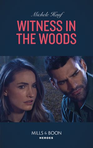 Witness In The Woods (Mills & Boon Heroes) (The Coltons of Roaring Springs, Book 11) eBook  by Michele Hauf