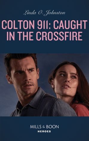 Colton 911: Caught In The Crossfire (Mills & Boon Heroes) (Colton 911, Book 5) eBook  by Linda O. Johnston