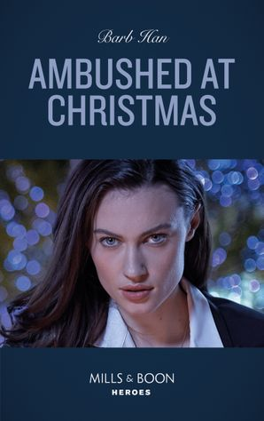 Ambushed At Christmas (Mills & Boon Heroes) (Rushing Creek Crime Spree, Book 3) eBook  by Barb Han