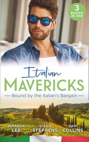 Italian Mavericks: Bound By The Italian's Bargain: The Italian's Ruthless Seduction / Bound to the Tuscan Billionaire / Bought by Her Italian Boss (Mills & Boon M&B) eBook  by Miranda Lee