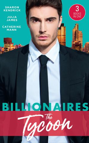 Billionaires: The Tycoon: The Billionaire's Defiant Acquisition / A Tycoon to Be Reckoned With / The Boss's Baby Arrangement (Mills & Boon M&B) eBook  by Sharon Kendrick