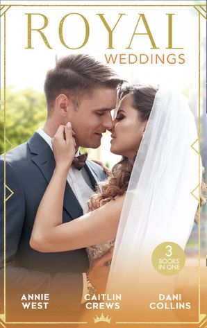 Royal Weddings: The Sheikh's Princess Bride / The Doctor Takes a Princess / Crown Prince's Chosen Bride (Mills & Boon M&B) eBook  by Annie West
