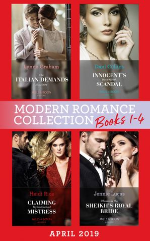 Modern Romance April 2019 Books 1-4: The Italian Demands His Heirs (Billionaires at the Altar) / Innocent's Nine-Month Scandal / Chosen as the Sheikh's Royal Bride / Claiming My Untouched Mistress eBook  by Lynne Graham