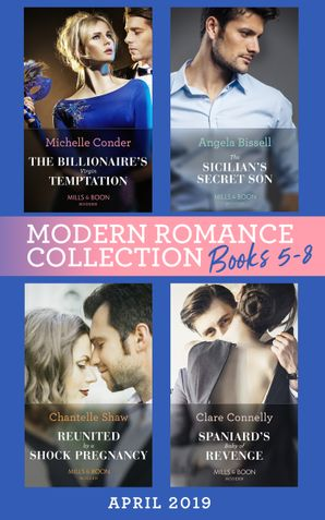 Modern Romance April 2019 Books 5-8: Spaniard's Baby of Revenge / Reunited by a Shock Pregnancy / The Sicilian's Secret Son / The Billionaire's Virgin Temptation eBook  by Clare Connelly