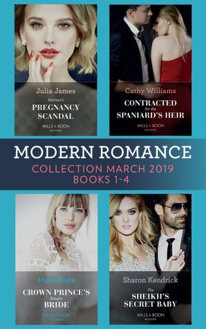 Modern Romance March 2019 Books 1-4: The Sheikh's Secret Baby (Secret Heirs of Billionaires) / Heiress's Pregnancy Scandal / Contracted for the Spaniard's Heir / Crown Prince's Bought Bride eBook  by Sharon Kendrick
