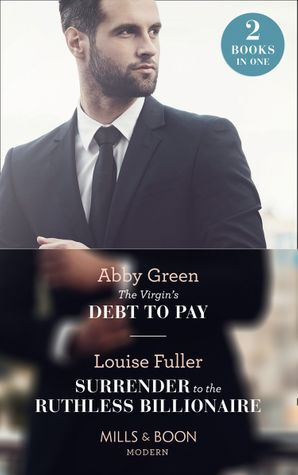 The Virgin's Debt To Pay: The Virgin's Debt to Pay / Surrender to the Ruthless Billionaire (Mills & Boon Modern) eBook  by Abby Green