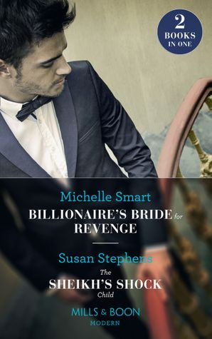 billionaires-bride-for-revenge-billionaires-bride-for-revenge-rings-of-vengeance-the-sheikhs-shock-child-one-night-with-consequences-mills-and-boon-modern