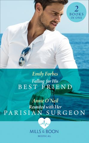 Falling For His Best Friend: Falling for His Best Friend / Reunited with Her Parisian Surgeon (Mills & Boon Medical) eBook  by Emily Forbes