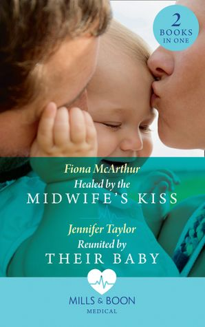 healed-by-the-midwifes-kiss-healed-by-the-midwifes-kiss-the-midwives-of-lighthouse-bay-reunited-by-their-baby-mills-and-boon-medical
