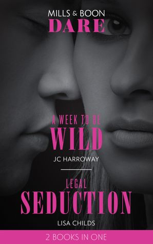 A Week To Be Wild / Legal Seduction: A Week to be Wild / Legal Seduction (Legal Lovers) (Mills & Boon Dare) eBook  by JC Harroway