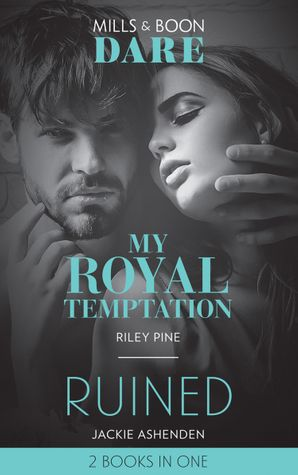 My Royal Temptation: My Royal Temptation (Arrogant Heirs) / Ruined (The Knights of Ruin) (Mills & Boon Dare) eBook  by Riley Pine