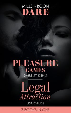 Pleasure Games: Pleasure Games / Legal Attraction (Legal Lovers) (Mills & Boon Dare) eBook  by