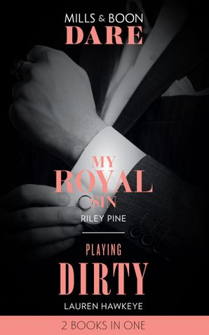 My Royal Sin: My Royal Sin (Arrogant Heirs) / Playing Dirty (Mills & Boon Dare) eBook  by Riley Pine