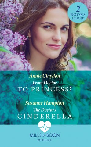 from-doctor-to-princess-from-doctor-to-princess-the-doctors-cinderella-mills-and-boon-medical
